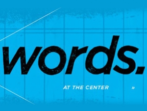 Words: A Four Day Launch at The Center